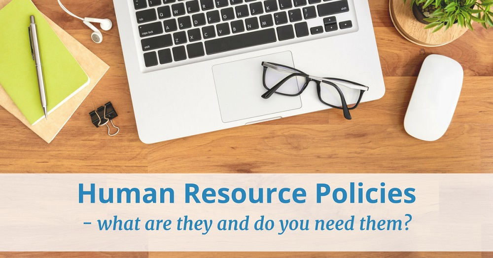Human Resource Policies – what are they and why do you need them?